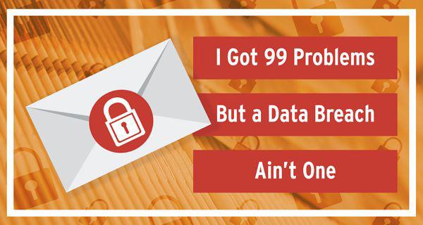 I Got 99 Problems, But A Data Breach Ain't One