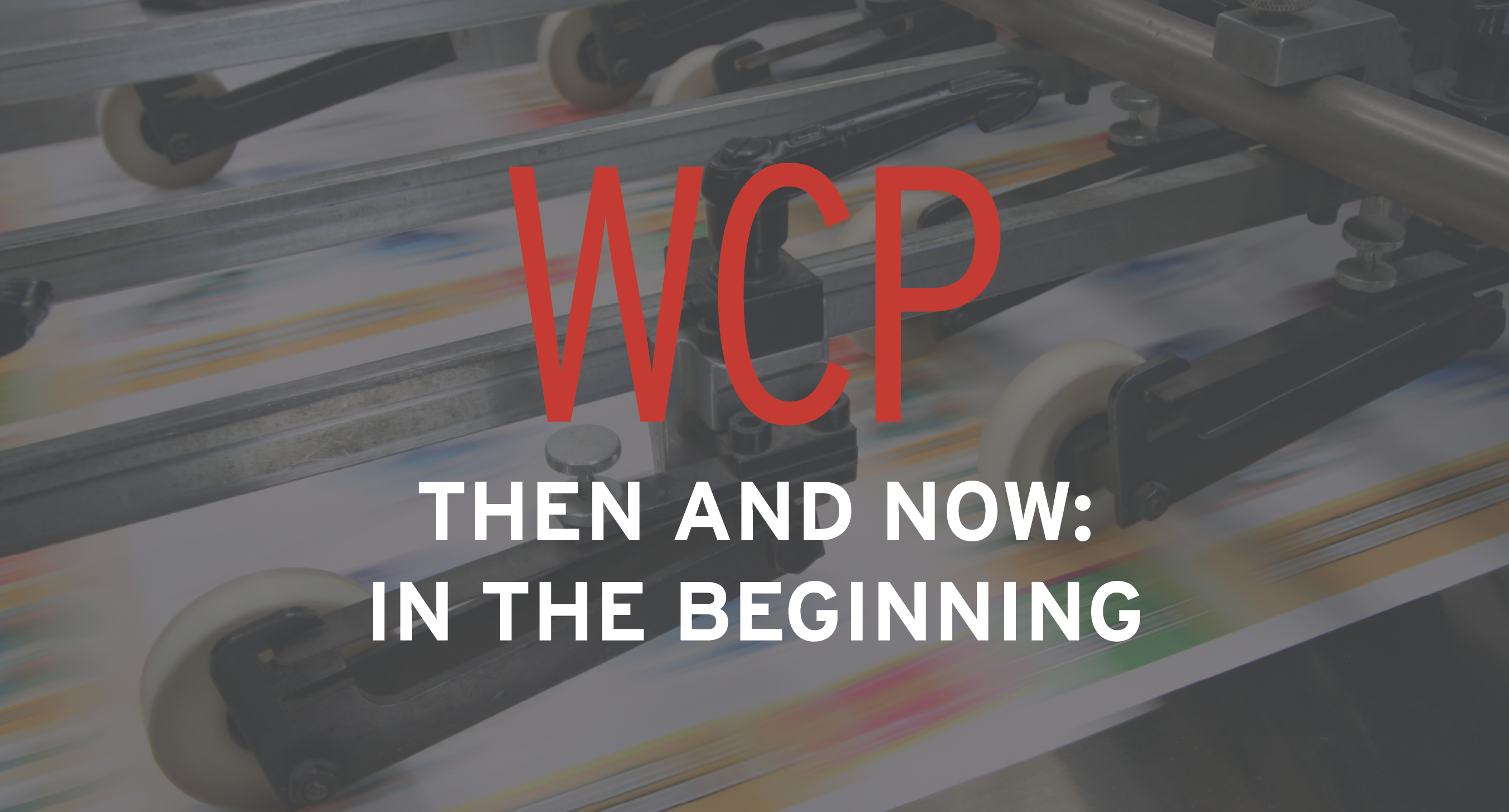 WCP, THEN AND NOW: IN THE BEGINNING