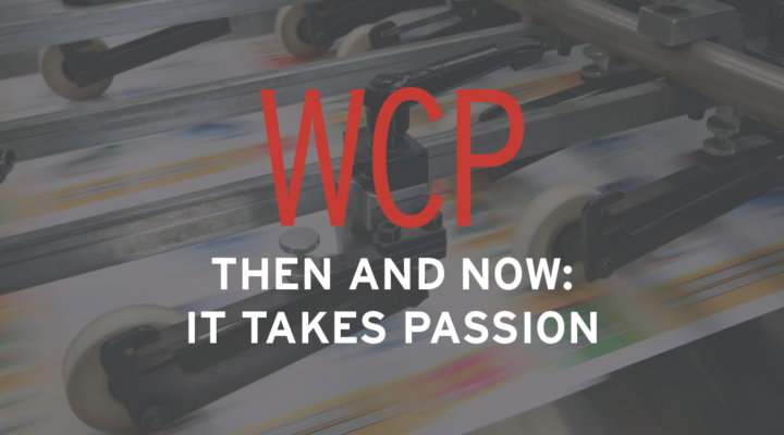 WCP, THEN AND NOW: IT TAKES PASSION