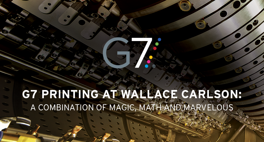 G7 Printing at Wallace Carlson:  A Combination of Magic, Math and Marvelous