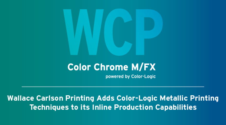 Wallace Carlson Printing Adds Color-Logic Metallic Printing Techniques to its Inline Production Capabilities.