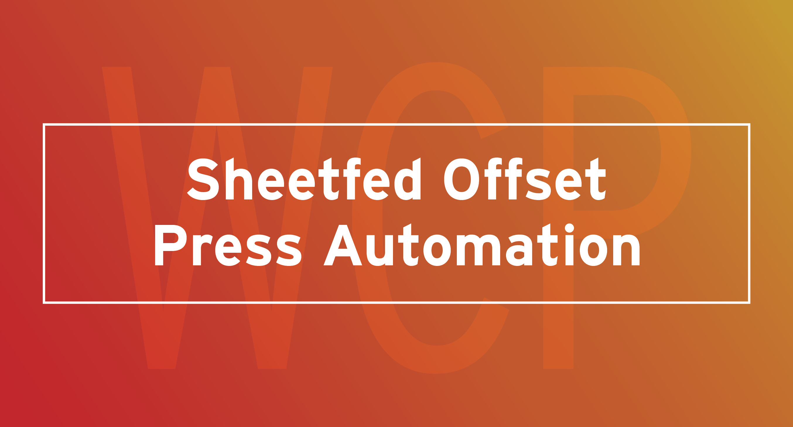 Wallace Carlson talks with Printing Impressions on how Sheetfed Offset Press Automation Changed The Business